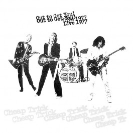 CHEAP TRICK-OUT TO GET YOU!...