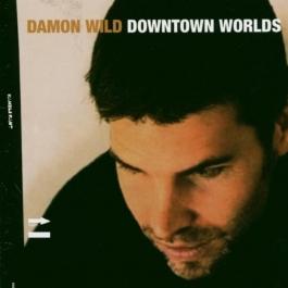 DAMON WILD-DOWNTOWN WORLDS CD