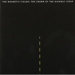 THE MAGNETIC FIELDS-THE CHARM OF THE HIGHWAY STRIP CD