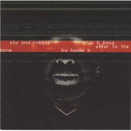 SLY & ROBBIE-DRUM & BASS STRIP TO THE BONE BY HOWIE B CD