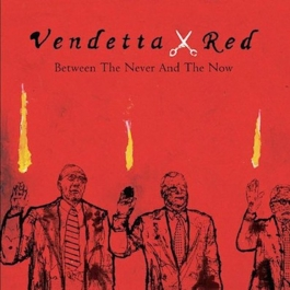 VENDETTA RED-BETWEEN THE NEVER & THE NOW CD