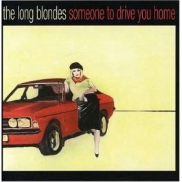 THE LONG BLONDES-SOMEONE TO DRIVE YOU HOME CD